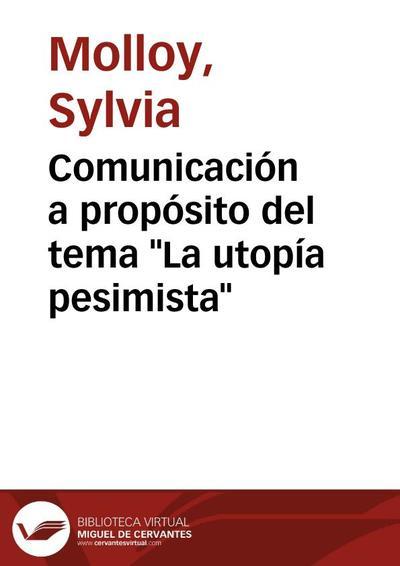 """Comunicación a propósito del tema """"La utopía pesimista"""""""