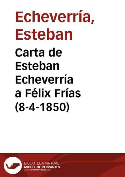Carta de Esteban Echeverría a Félix Frías (8-4-1850)