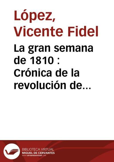 La gran semana de 1810 : Crónica de la revolución de mayo