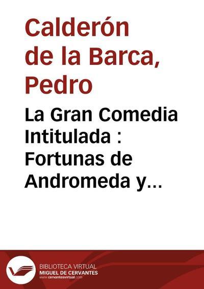La Gran Comedia Intitulada  : Fortunas de Andromeda y Perseo