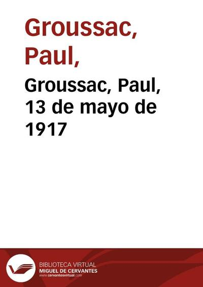 Groussac, Paul, 13 de mayo de 1917