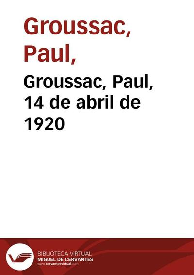 Groussac, Paul, 14 de abril de 1920