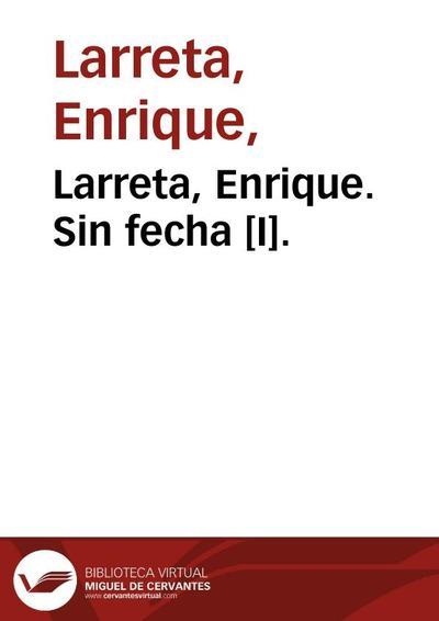 Larreta, Enrique. Sin fecha [I].