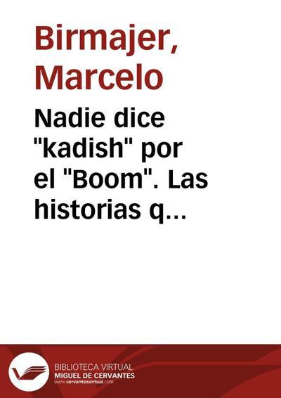 """Nadie dice """"kadish"""" por el """"Boom"""". Las historias que me contaron y las que invento: los secretos de un narrador"""