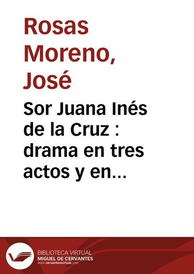 Sor Juana Inés de la Cruz : drama en tres actos y en verso