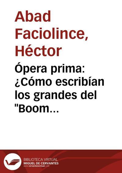 """Ópera prima: ¿Cómo escribían los grandes del """"Boom"""" cuando todavía no eran grandes?"""