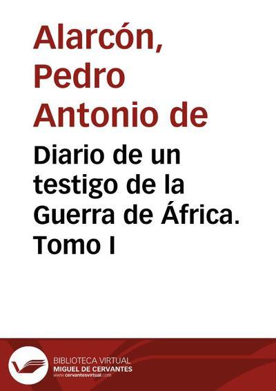 Diario de un testigo de la Guerra de África. Tomo I