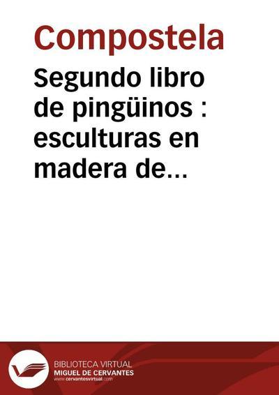 Segundo libro de pingüinos : esculturas en madera de Compostela
