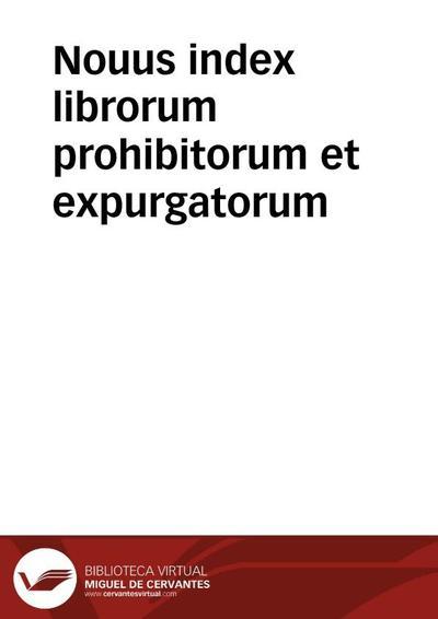 Nouus index librorum prohibitorum et expurgatorum