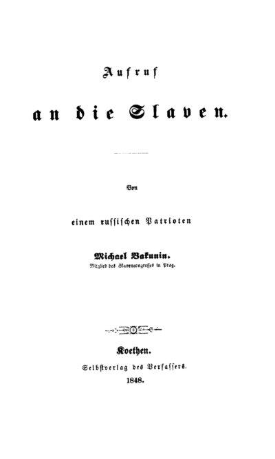 Aufruf an die Slaven; Von einem russischen Patrioten Michael Bakunin. Mitglied des Slavencongresses in Prag