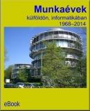 Munkaévek külföldön - informatikában, 1968-2008: Magyarok Münchenben, müncheni magyarok Budapesten és az információs forradalom 40 éve
