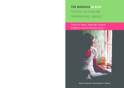 The Madrasa in Asia : Political Activism and Transnational Linkages
