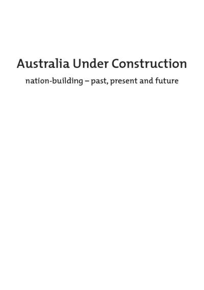 Australia Under Construction  : Nation-building past, present and future
