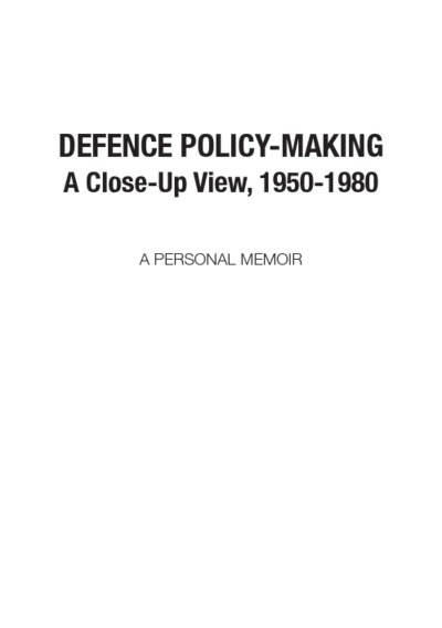 Defence Policy-Making: A Close-Up View, 1950-1980 : A Personal Memoir