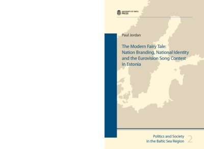 The Modern Fairy Tale : Nation Branding, National Identity and the Eurovision Song Contest in Estonia