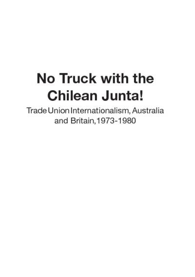 No Truck with the Chilean Junta! : Trade Union Internationalism, Australia and Britain, 1973-1980