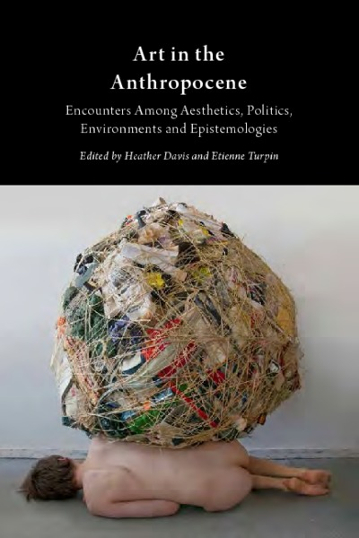 Art in the Anthropocene: Encounters Among Aesthetics, Politics, Environments and Epistemologies