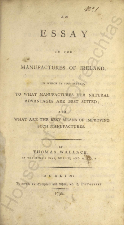 Image from object titled An essay on the manufactures of Ireland : in which is considered, to what manufactures her natural advantages are best suited; and what are the best means of improving such manufactures Pamphlets