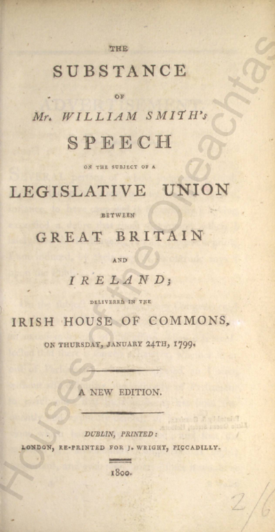 Image from object titled The substance of Mr. William Smith's speech on the subject of a legislative union between Great Britain and Ireland; delivered in the Irish House of Commons, on Thursday, January 24th, 1799  Pamphlets
