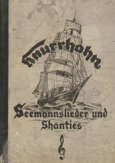 Knurrhahn : Sammlung deutscher und englischer : Seemannslieder und Shanties : wie sie auf deutschen Segelschiffen gesungen wurden. Band I.