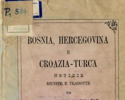 Bosnia, Hercegovina e Croazia-Turca / notizie riunite e tradotte da G. Augusto Kaznačić