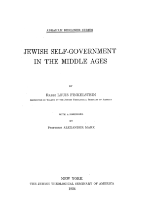 Jewish self-government in the middle ages / by Louis Finkelstein. With a foreword by Alexander Marx