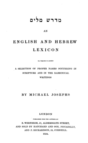 Midrash milim : an English and Hebrew lexicon to which is added a selection of proper names occuring in scripture and in the Rabbinical writings / by Michael Josephs
