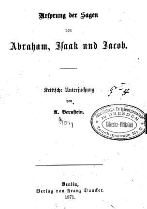 Ursprung der Sagen von Abraham, Isaak und Jacob : kritische Untersuchung / von A. Bernstein