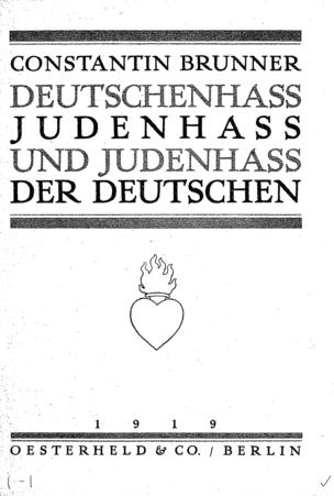 Deutschenhass, Judenhass und Judenhass der Deutschen / von Constantin Brunner