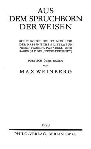 Aus dem Spruchborn der Weisen : Spruchpoesie des Talmud und der rabbinischen Literatur nebst Fabeln, Parabeln und Sagen / poet. übertr. von Max Weinberg