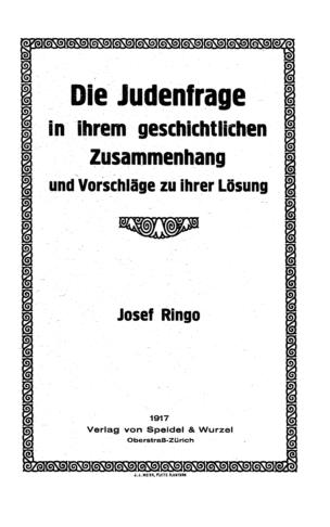 Die Judenfrage in ihrem geschichtlichen Zusammenhang und Vorschläge ihrer Lösung / von Josef Ringo