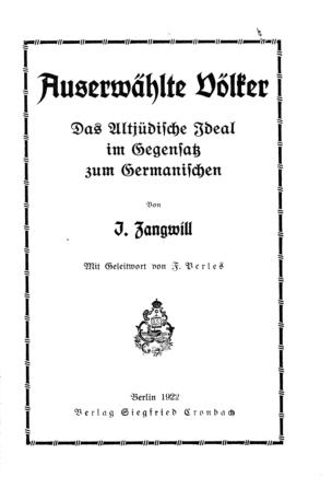 Auserwählte Völker : das altjüdische Ideal im Gegensatz zum germanischen / von I. Zangwill. Mit Geleitw. von F. Perles