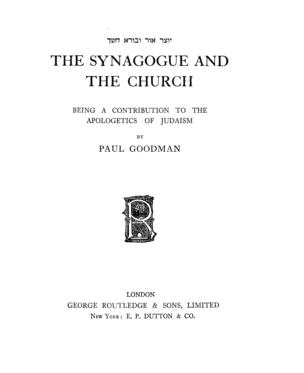 The synagogue and the church : being a contribution to the apologetics of Judaism / by Paul Goodman