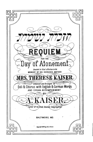 Requiem for the Day of Atonement / composed and arr. for soli & chorus with English & German words and organ accompaniment / by A. Kaiser