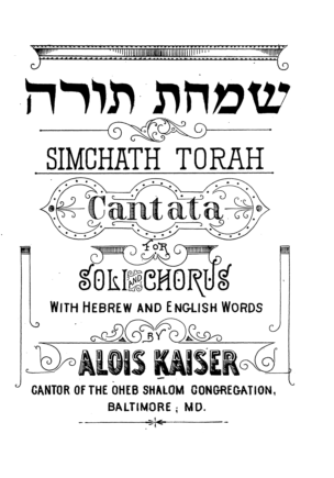 Simchath Torah : cantata for soli and chorus ; with hebrew and english words / by Alois Kaiser