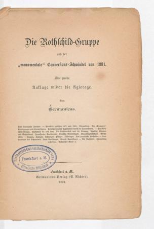 """Die Rothschild-Gruppe und der """"monumentale"""" Conversions-Schwindel von 1881 : eine zweite Anklage wider die Agiotage / von Germanicus"""