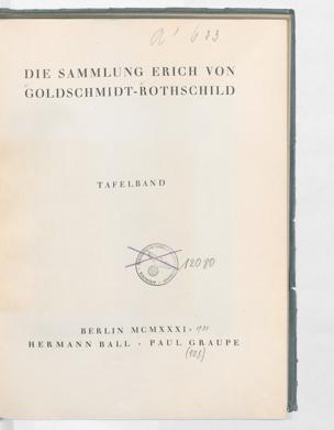 Berlin : Ball u. a., 1931 [1931]; In: Die Sammlung Erich von Goldschmidt Rothschild; Band Tafelbd.