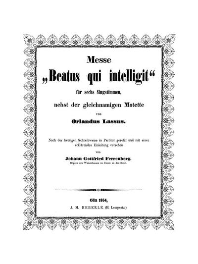 """Messe """"Beatus qui intelligit"""" für 6 Singstimmen : nebst der gleichnamigen Motette"""