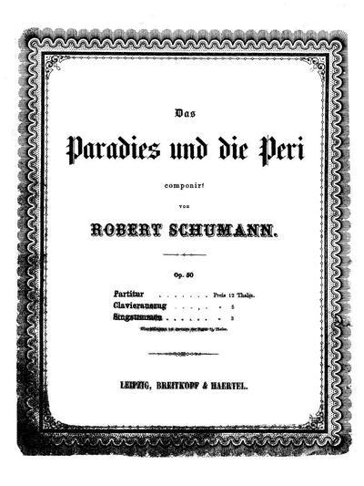 Das Paradies und die Peri Dichtung aus Lalla Rookh von Th. Moore : für Solostimmen, Chor und Orchester. Op. 50
