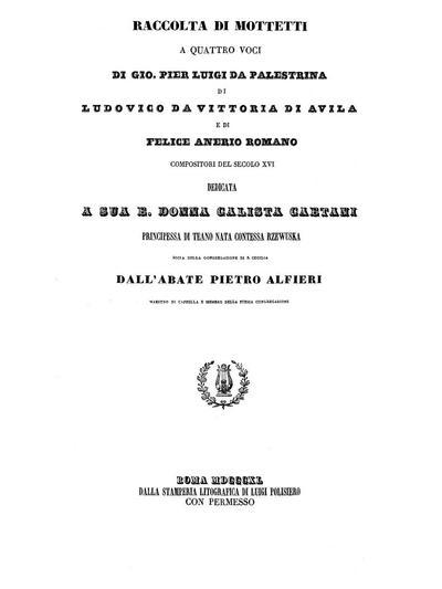 Raccolta di mottetti a quattro voci di Gio. Pier Luigi da Palestrina, di Ludovoco da Vittoria di Avila e di Felice Anerio, romano, compositori del secolo XVI