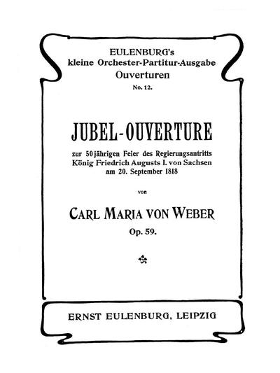 Jubel-Ouverture zur 50-jährigen Feier des Regierungsantritts König Friedrich Augusts I. von Sachsen am 20. September 1818. Op. 59 für grosses Orchester