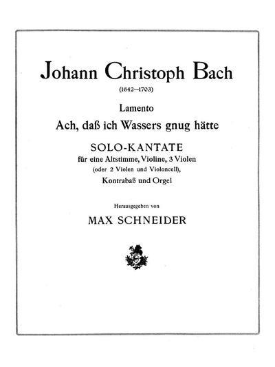 """Lamento """"Ach, dass ich Wassers gnug hätte"""" Solo-Kantate für eine Altstimme, Violine, 3 Violen (oder 2 Violen und Violoncell), Kontrabass und Orgel"""