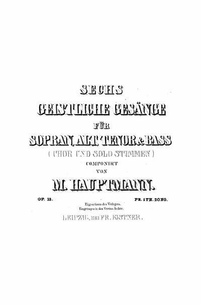 Sechs geistliche Gesänge für Sopran, Alt, Tenor und Bass : (Chor und solo Stimmen) : Op. 33