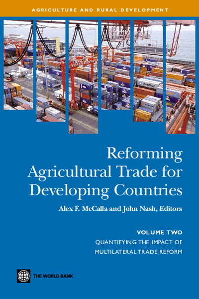 Reforming Agricultural Trade for Developing Countries; Volume Two; Quantifying the Impact of Multilateral Trade Reform