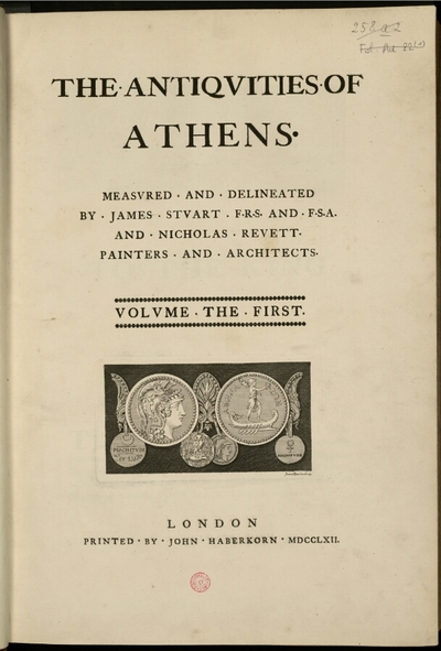 Antiquities of Athens. Tomes 1 et 2; The Antiquities of Athens, measured and delineated by James Stuart, F.R.S. and F.S.A. and Nicholas Revett, Painters and Architects. Volume the first [suivi de] The Antiquities of...