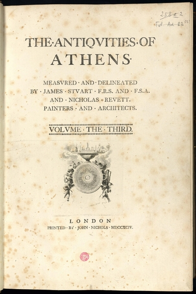 Antiquities of Athens. Tomes 3 et 4; The Antiquities of Athens, measured and delineated by James Stuart, F.R.S. and F.S.A. and Nicholas Revett, Painters and Architects. Volume the third [suivi de] The Antiquities of...