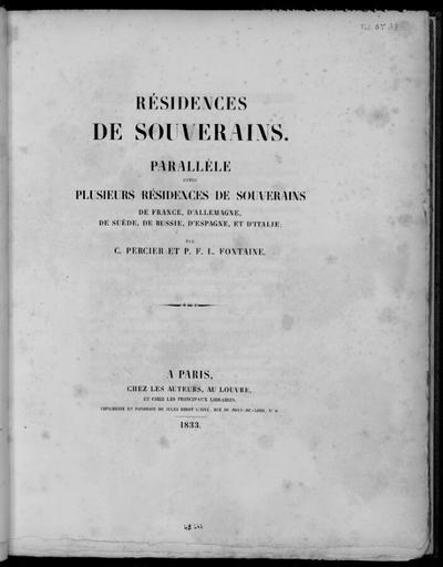 Résidences de Souverains [...]; Résidences de Souverains : parallèle entre plusieurs résidences de Souverains de France, d'Allemagne, de Suède, de Russie, d'Espagne, et d'Italie par C. Percier et P. F. L. Fontaine