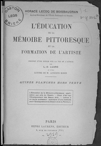 L'Education de la mémoire pittoresque et de la formation de l'artiste; L'Education de la mémoire pittoresque et de la formation de l'artiste précédé d'une notice sur la vie de l'auteur et d'une lettre de M. Auguste Rodin :...