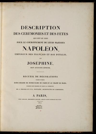 Description des cérémonies [...] pour le couronnement de leurs majestés Napoléon [...] et Joséphine [...]; Description des cérémonies et des fêtes qui ont eu lieu pour le couronnement de leurs majestés Napoléon, empereur...