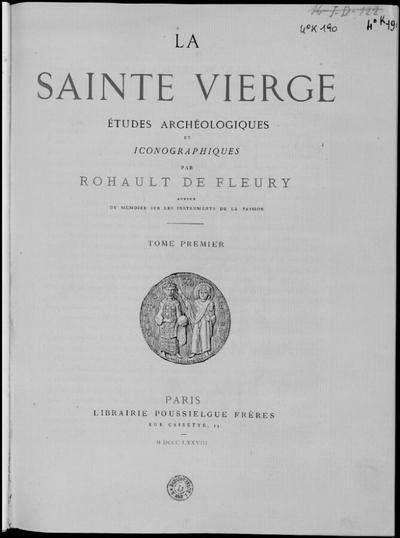 La Sainte Vierge. Tome 1; La Sainte Vierge : études archéologiques et iconographiques : Tome premier